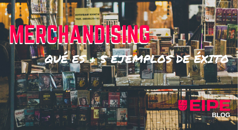 Merchandising. ¡Te mostramos qué es y 5 ejemplos de éxito!