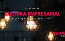 ¿Qué es la cultura empresarial y por qué es tan importante?