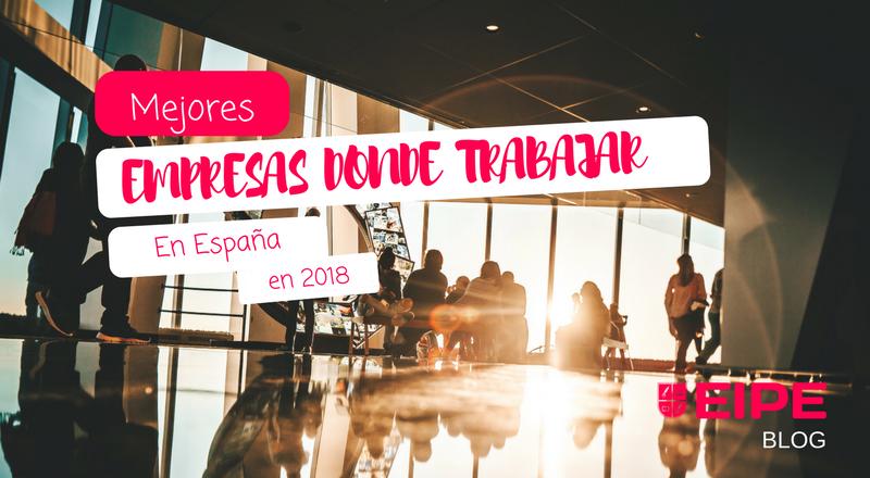 Las mejores empresas donde trabajar en España en 2018