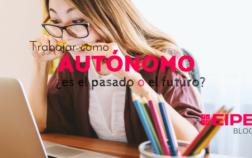 Trabajar como Autónomo ¿es el pasado o será el futuro?