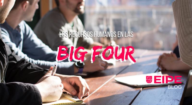 Los Recursos Humanos en las Big Four (Las 4 consultoras más grandes)