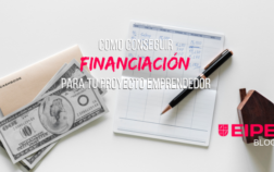 Cómo conseguir financiación para tu proyecto emprendedor