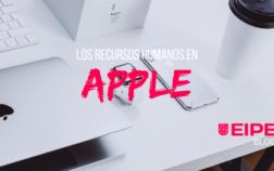 Los Recursos Humanos en Apple, una de las empresas más importantes de la historia