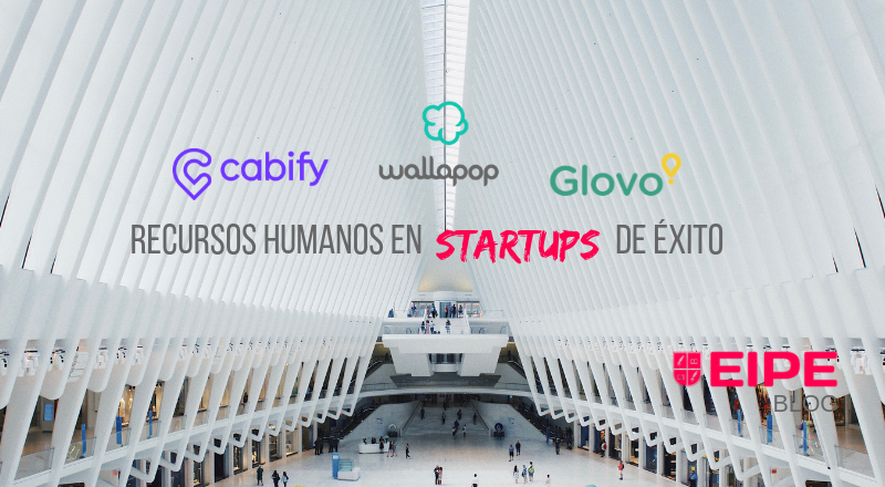 Los recursos humanos en las mejores startups: Cabify, Glovo y Wallapop