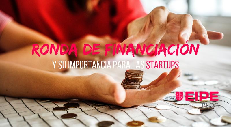 La importancia de la ronda de financiación para las startups