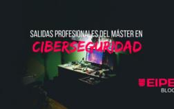 Salidas profesionales del Máster en Ciberseguridad