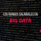 Los rangos salariales de profesionales en Big Data
