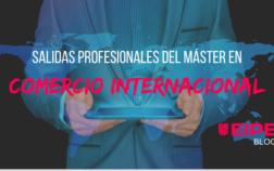Salidas profesionales del Máster en Comercio Internacional