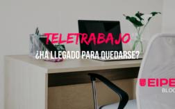 Teletrabajo: ¿ha llegado para quedarse?