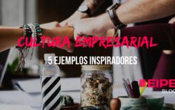 Cultura empresarial: 5 ejemplos inspiradores