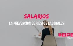 Salarios en el sector de la Prevención de Riesgos Laborales