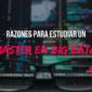 Razones para estudiar un Máster en Big Data