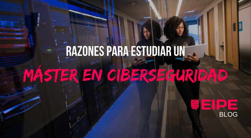 Razones para estudiar un Máster en Ciberseguridad