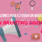 Razones para estudiar un Máster en Marketing Digital